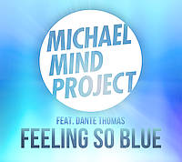 Michael Mind Project ft. Dante Thomas - Feeling So Blue
