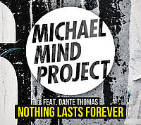 Michael Mind Project ft. Dante Thomas - Nothing Lasts Forever