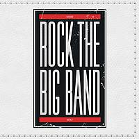 Rock The Big Band - Rock The Big Band