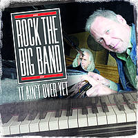 Rock The Big Band - It Ain't Over Yet